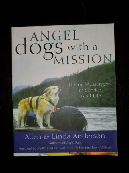 Angel Dogs with a Mission : Divine Messengers in Service to All Life by Allen... $9.99