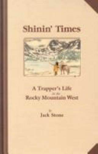 Shinin' Times: A Trapper's Life in the Rocky Mountain West During the 1820s  Sto