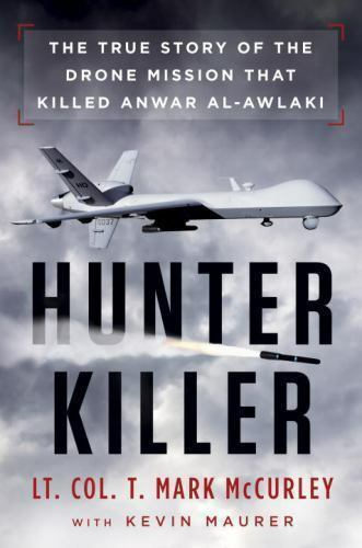 Hunter Killer : The True Story of the Drone Mission That Killed Anwar...