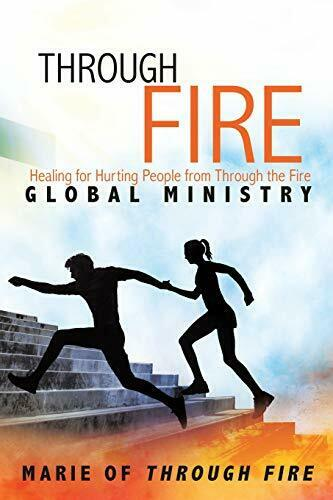 Through Fire: Healing for Hurting People from T Fire Of