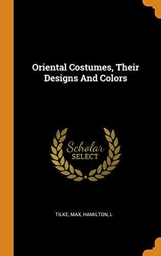 Oriental Costumes Their Designs And Colors Max L 9780353439900 New $38.44