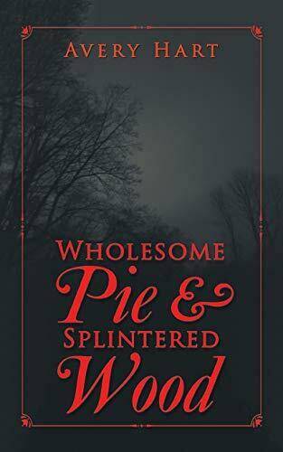 Wholesome Pie amp; Splintered Wood Hart Avery 9781546273431 Fast Free Shipping $18.36