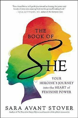 The Book of SHE : Your Heroine's Journey into the Heart of Feminine Power Stover