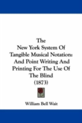 The New York System Of Tangible Musical Notation: And Point Writing And Printing $16.97