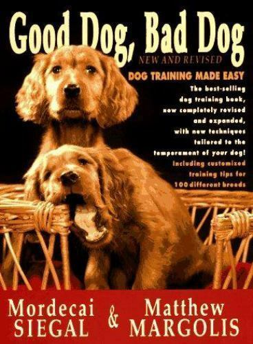 Good Dog Bad Dog New and Revised: Dog Training Made Easy by Siegal Mordecai $5.49