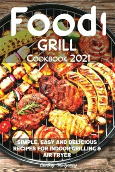 Food i Grill Cookbook 2021: Simple Easy and Delicious Recipes for Indoor Grilli