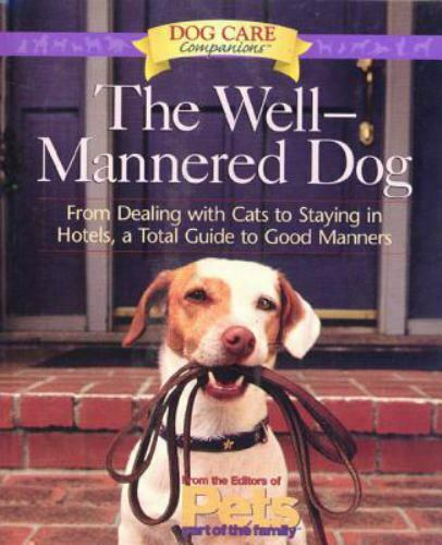 Dogs Behavior Training The Well Mannered Dog Traveling Rodale 1999 Dog Care $8.99