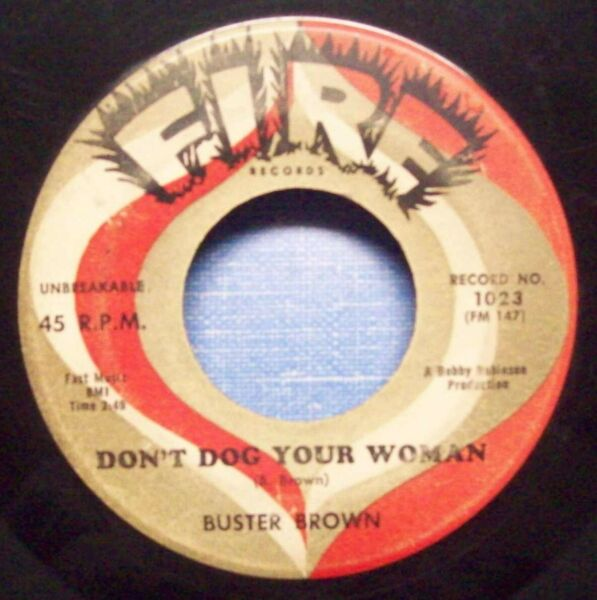 Buster Brown Don#x27;t Dog Your Woman 1960 Blues 45 on FIRE $8.00