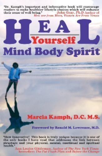 Heal Yourself: Body Mind Spirit: By Marcia F Kamph