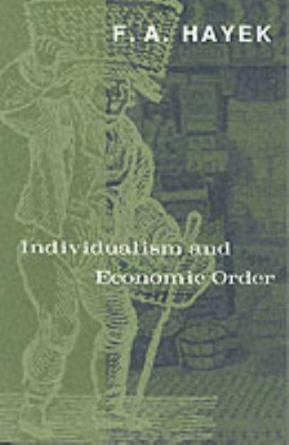 Individualism and Economic Order: By Hayek F. A.