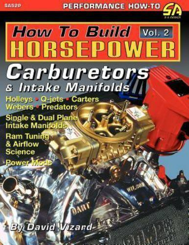 How To Build Horsepower Volume 2: Carburetors And Intake Manifolds: By David...