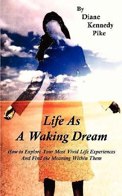 Life As A Waking Dream: By Diane K Pike