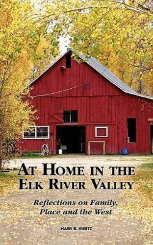At Home In The Elk River Valley: Reflections On Family Place And The West: B...