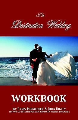 The Destination Wedding Workbook: By Paris Permenter, John Bigley