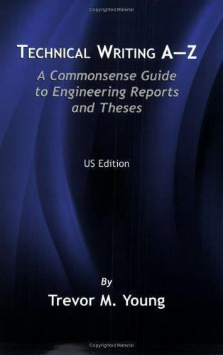 Technical Writing A-Z: A Commonsense Guide To Engineering Reports And Theses:...