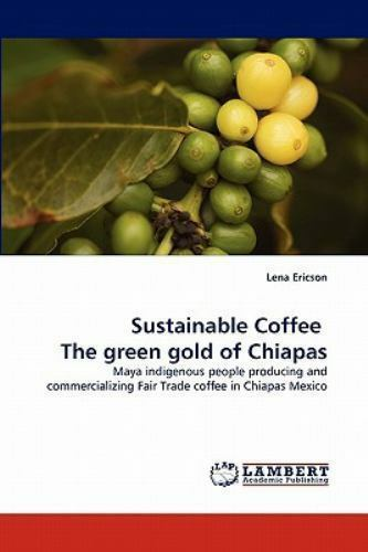Sustainable Coffee   The Green Gold Of Chiapas: Maya Indigenous People Produc...
