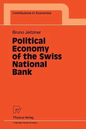 Political Economy of the Swiss National Bank (Contributions to Economics): By...