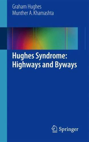 Hughes Syndrome: Highways And Byways: By Graham Hughes Munther A Khamashta