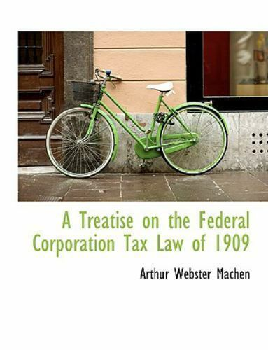 A Treatise On The Federal Corporation Tax Law Of 1909: By Arthur Webster Machen