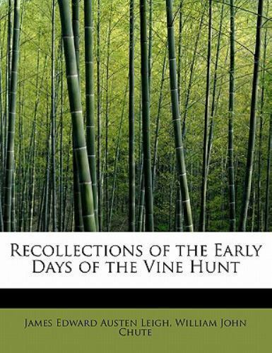 Recollections Of The Early Days Of The Vine Hunt: By William John Chute Edwar...