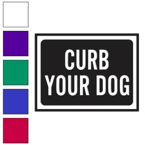 Curb Your Dog Business Sign Decal Sticker Choose Color Size #4015 $3.95