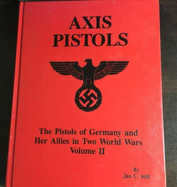 Axis Pistols Vol 2 The pistols of Germany and Her Allies In Two World Wars