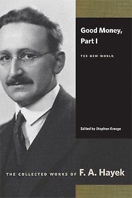 Collected Works of F. A. Hayek Good Money Part 1 : The New World LikeNew