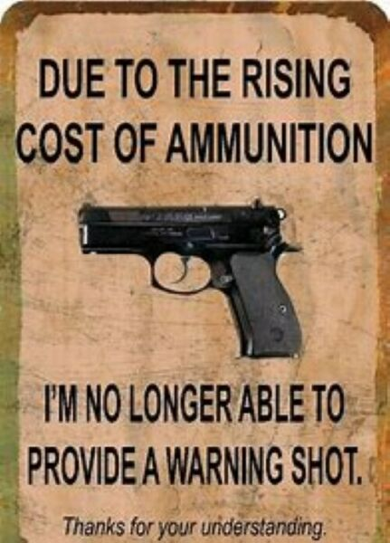Due to The Rising Cost of Ammunition I#x27;m No Longer Able Provide A Warning Shot $3.31