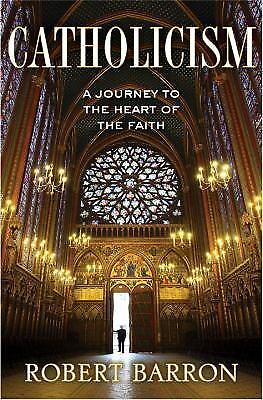 Catholicism: A Journey to the Heart of the Faith by Barron Robert