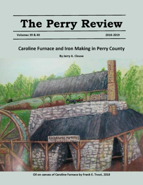 Perry Review 39 40 2018 2019 Caroline Furnace and Iron Making in Perry County $25.00