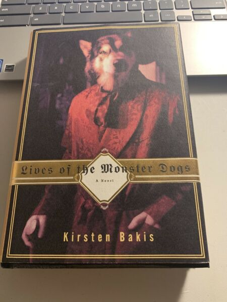 Lives of the Monster Dogs by Kirsten Bakis 1997 Hardcover $4.99