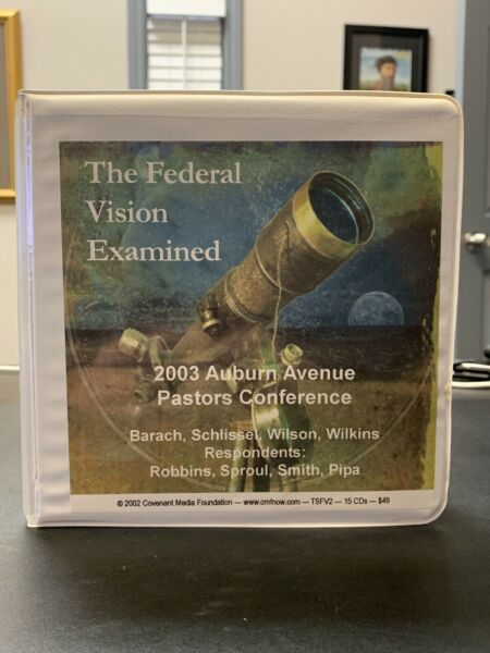 The Federal Vision Examined 2003 Auburn Avenue Pastors Conf. Audio 15 Cd#x27;s