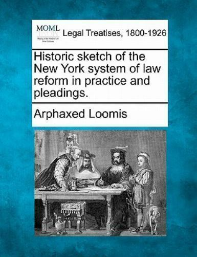 Historic Sketch Of The New York System Of Law Reform In Practice And Pleading... $18.54