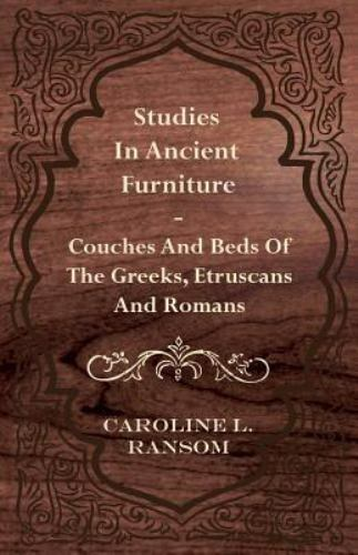 Studies In Ancient Furniture Couches And Beds Of The Greeks Etruscans And ...