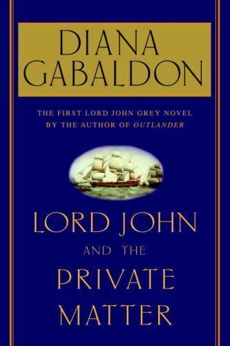 Lord John Series.: Lord John and the Private Matter by Diana Gabaldon 2003...