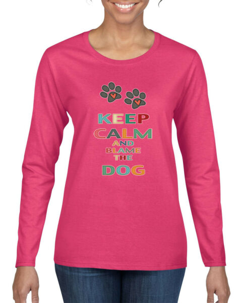 Keep Calm And Blame The Dog Dogs Womens Graphic Long Sleeve T Shirt $21.99