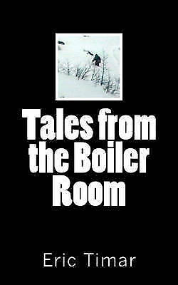 NEW Tales from the Boiler Room by Eric Timar