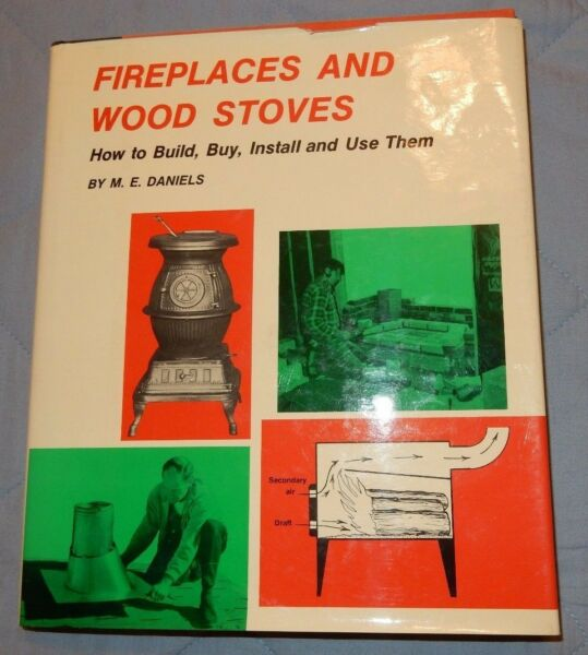 Fireplaces and Wood Stoves by M E Daniels 1977 HC Build Buy Install amp; Use $9.50