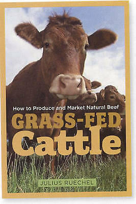 NEW Grass-Fed Cattle: How to Produce and Market Natural Beef by Julius Ruechel