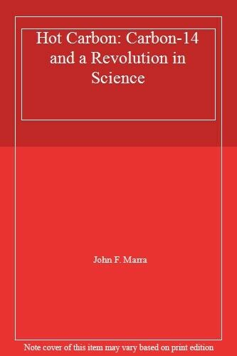 Hot Carbon: Carbon 14 and a Revolution in Science Marra 9780231186704 New.. $43.47