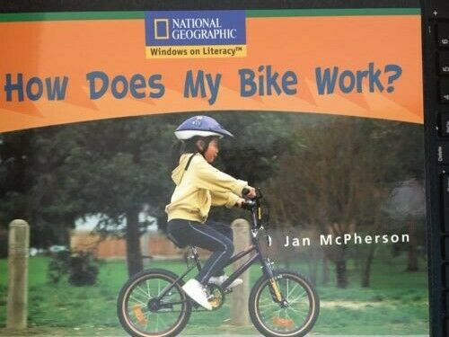 How Does My Bike Work? J. McPherson National Geographic Windows on Literacy $4.59