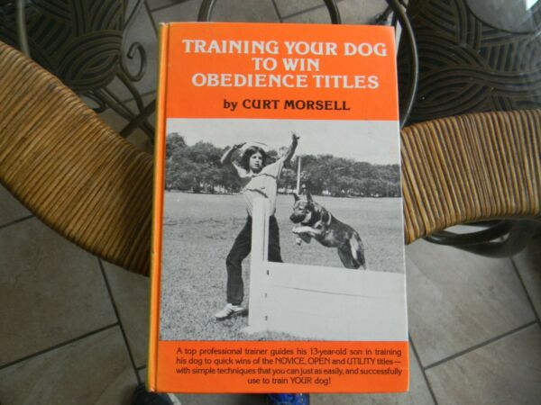Training Your Dog to Win Obedience Titles Hardcover Curt Morsell $4.99