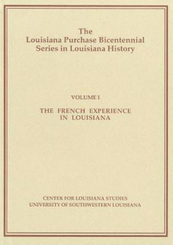 The French Experience in Louisiana Louisiana Purchase Bicentennial Series in Lo