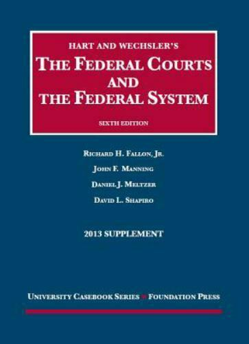 The Federal Courts and the Federal System 6th 2013 Supplement University Caseb
