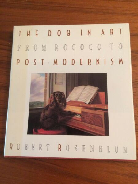 1988 THE DOG IN ART from Rococo to Post Modernism BY ROBERT ROSENBLUM HB DJ $12.95