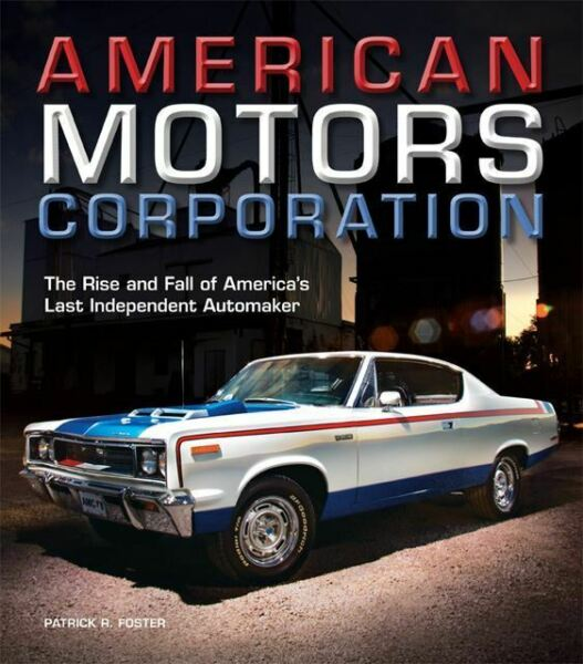AMC AMERICAN MOTORS BOOK FOSTER CORPORATION RISE FALL LAST INDEPENDENT AUTOMAKER