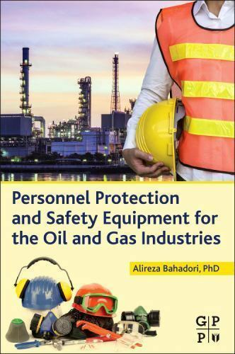 Personnel Protection and Safety Equipment for the Oil and Gas Industries by...