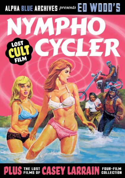 ED WOOD'S NYMPHO CYCLER & THE LOST FILMS OF CASEY LARRAINE-4 FILMS