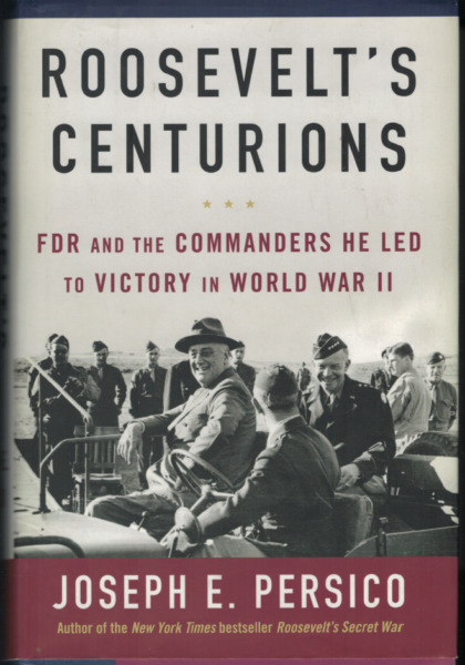 Roosevelt's Centurions - The Commanders He Led to Victory in WW II ; by Persico