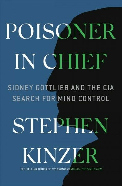 Poisoner in Chief : Sidney Gottlieb and the CIA Search for Mind Control Hard...